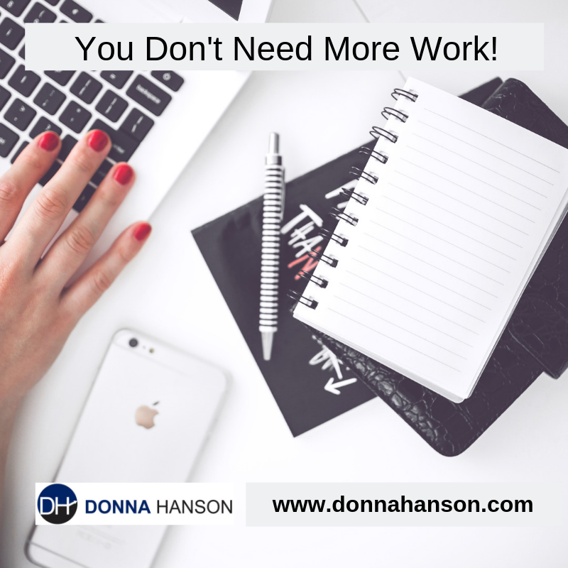 You don't need more work!